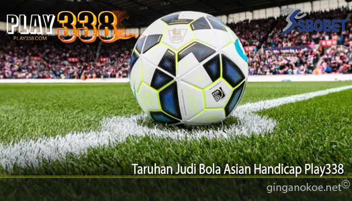 Taruhan Judi Bola Asian Handicap Play338