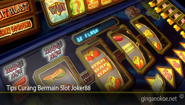 Tips Curang Bermain Slot Joker88
